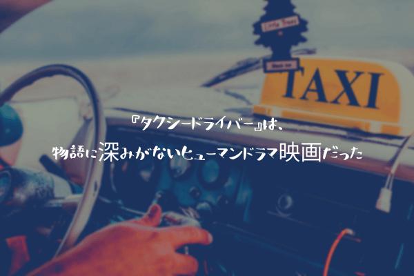 『タクシードライバー』は、物語に深みがないヒューマンドラマ映画だった